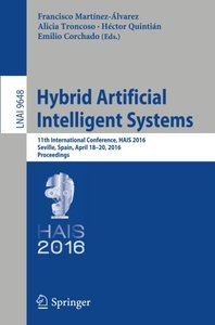 Hybrid Artificial Intelligent Systems: 11th International Conference, HAIS 2016, Seville, Spain, April 18-20, 2016, Proceedings (Lecture Notes in Computer Science)-cover