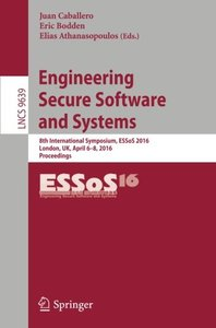 Engineering Secure Software and Systems: 8th International Symposium, ESSoS 2016, London, UK, April 6-8, 2016. Proceedings (Lecture Notes in Computer Science)-cover