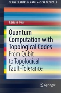 Quantum Computation with Topological Codes: From Qubit to Topological Fault-Tolerance (SpringerBriefs in Mathematical Physics)