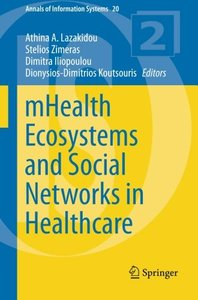 mHealth Ecosystems and Social Networks in Healthcare (Annals of Information Systems)-cover
