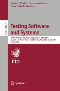 Testing Software and Systems: 27th IFIP WG 6.1 International Conference, ICTSS 2015, Sharjah and Dubai, United Arab Emirates, November 23-25, 2015, Proceedings (Lecture Notes in Computer Science)-cover