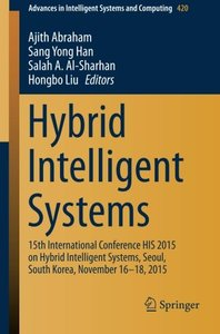 Hybrid Intelligent Systems: 15th International Conference HIS 2015 on Hybrid Intelligent Systems, Seoul, South Korea, November 16-18, 2015 (Advances in Intelligent Systems and Computing)-cover