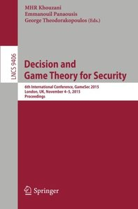 Decision and Game Theory for Security: 6th International Conference, GameSec 2015, London, UK, November 4-5, 2015, Proceedings (Lecture Notes in Computer Science)-cover
