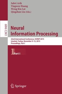 Neural Information Processing: 22nd International Conference, ICONIP 2015, Istanbul, Turkey, November 9-12, 2015, Proceedings, Part I (Lecture Notes in Computer Science)-cover