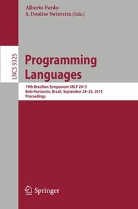 Programming Languages: 19th Brazilian Symposium SBLP 2015, Belo Horizonte, Brazil, September 24-25, 2015, Proceedings (Lecture Notes in Computer Science)-cover