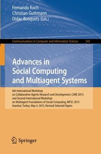 Advances in Social Computing and Multiagent Systems: 6th International Workshop on Collaborative Agents Research and Development, CARE 2015 and Second ... in Computer and Information Science)-cover