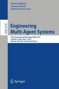 Engineering Multi-Agent Systems: Third International Workshop, EMAS 2015, Istanbul, Turkey, May 5, 2015, Revised, Selected, and Invited Papers (Lecture Notes in Computer Science)-cover