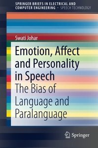 Emotion, Affect and Personality in Speech: The Bias of Language and Paralanguage (SpringerBriefs in Electrical and Computer Engineering)