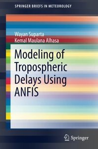 Modeling of Tropospheric Delays Using ANFIS (SpringerBriefs in Meteorology)-cover