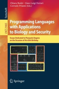 Programming Languages with Applications to Biology and Security: Essays Dedicated to Pierpaolo Degano on the Occasion of His 65th Birthday (Lecture Notes in Computer Science)-cover