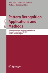 Pattern Recognition Applications and Methods: Third International Conference, ICPRAM 2014, Angers, France, March 6-8, 2014, Revised Selected Papers (Lecture Notes in Computer Science)-cover