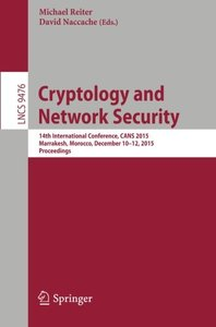 Cryptology and Network Security: 14th International Conference, CANS 2015, Marrakesh, Morocco, December 10-12, 2015, Proceedings (Lecture Notes in Computer Science)-cover