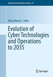 Evolution of Cyber Technologies and Operations to 2035 (Advances in Information Security)-cover
