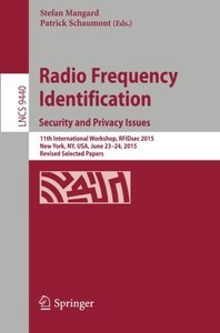 Radio Frequency Identification: 11th International Workshop, RFIDsec 2015, New York, NY, USA, June 23-24, 2015, Revised Selected Papers (Lecture Notes in Computer Science)-cover