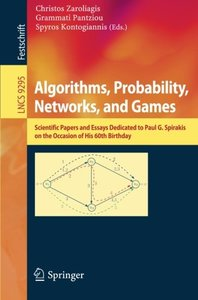Algorithms, Probability, Networks, and Games: Scientific Papers and Essays Dedicated to Paul G. Spirakis on the Occasion of His 60th Birthday (Lecture Notes in Computer Science)-cover