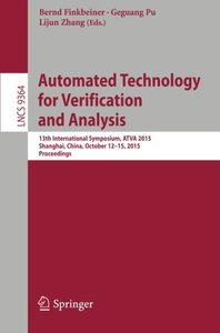 Automated Technology for Verification and Analysis: 13th International Symposium, ATVA 2015, Shanghai, China, October 12-15, 2015, Proceedings (Lecture Notes in Computer Science)-cover