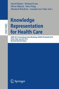 Knowledge Representation for Health Care: AIME 2015 International Joint Workshop, KR4HC/ProHealth 2015, Pavia, Italy, June 20, 2015, Revised Selected Papers (Lecture Notes in Computer Science)-cover