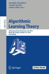 Algorithmic Learning Theory: 26th International Conference, ALT 2015, Banff, AB, Canada, October 4-6, 2015, Proceedings (Lecture Notes in Computer Science)-cover