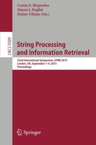 String Processing and Information Retrieval: 22nd International Symposium, SPIRE 2015, London, UK, September 1-4, 2015, Proceedings (Lecture Notes in Computer Science)-cover