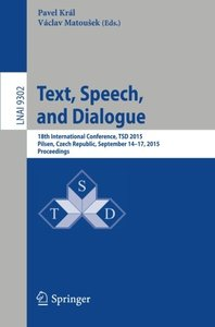 Text, Speech, and Dialogue: 18th International Conference, TSD 2015, Pilsen,Czech Republic, September 14-17, 2015, Proceedings (Lecture Notes in Computer Science)-cover