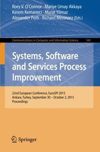 Systems, Software and Services Process Improvement: 22nd European Conference, EuroSPI 2015, Ankara, Turkey, September 30 -- October 2, 2015. ... in Computer and Information Science)-cover