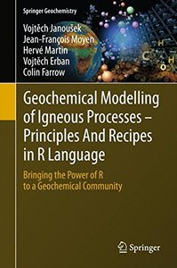 Geochemical Modelling of Igneous Processes - Principles And Recipes in R Language: Bringing the Power of R to a Geochemical Community (Springer Geochemistry)-cover