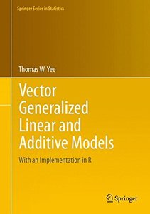 Vector Generalized Linear and Additive Models: With an Implementation in R (Springer Series in Statistics)-cover