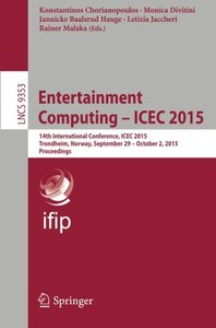 Entertainment Computing - ICEC 2015: 14th International Conference, ICEC 2015, Trondheim, Norway, September 29 - Ocotober 2, 2015, Proceedings (Lecture Notes in Computer Science)-cover