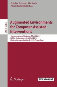 Augmented Environments for Computer-Assisted Interventions: 10th International Workshop, AE-CAI 2015, Held in Conjunction with MICCAI 2015, Munich, ... (Lecture Notes in Computer Science)-cover