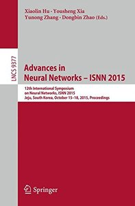 Advances in Neural Networks - ISNN 2015: 12th International Symposium on Neural Networks, ISNN 2015, Jeju, South Korea, October 15-18, 2015, Proceedings (Lecture Notes in Computer Science)-cover