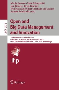 Open and Big Data Management and Innovation: 14th IFIP WG 6.11 Conference on e-Business, e-Services, and e-Society, I3E 2015, Delft, The Netherlands, ... (Lecture Notes in Computer Science)-cover