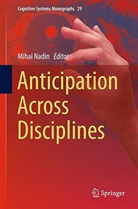 Anticipation Across Disciplines (Cognitive Systems Monographs)-cover