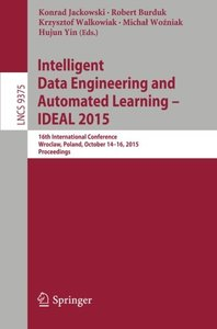 Intelligent Data Engineering and Automated Learning - IDEAL 2015: 16th International Conference, Wroclaw, Poland, October 14-16, 2015, Proceedings (Lecture Notes in Computer Science)-cover