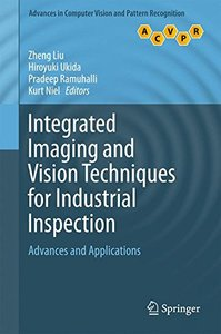 Integrated Imaging and Vision Techniques for Industrial Inspection: Advances and Applications (Advances in Computer Vision and Pattern Recognition)