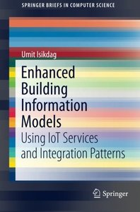 Enhanced Building Information Models: Using IoT Services and Integration Patterns (SpringerBriefs in Computer Science)-cover