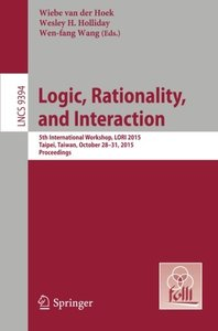 Logic, Rationality, and Interaction: 5th International Workshop, LORI 2015, Taipei, Taiwan, October 28-30, 2015. Proceedings (Lecture Notes in Computer Science)-cover