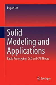 Solid Modeling and Applications: Rapid Prototyping, CAD and CAE Theory-cover