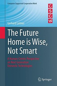 The Future Home is Wise, Not Smart: A Human-Centric Perspective on Next Generation Domestic Technologies (Computer Supported Cooperative Work)-cover