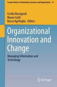 Organizational Innovation and Change: Managing Information and Technology (Lecture Notes in Information Systems and Organisation)
