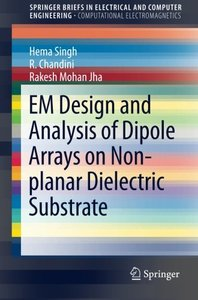 EM Design and Analysis of Dipole Arrays on Non-planar Dielectric Substrate (SpringerBriefs in Electrical and Computer Engineering)-cover