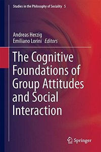 The Cognitive Foundations of Group Attitudes and Social Interaction (Studies in the Philosophy of Sociality)-cover