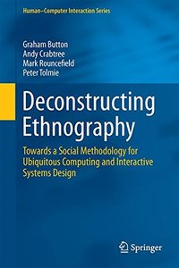 Deconstructing Ethnography: Towards a Social Methodology for Ubiquitous Computing and Interactive Systems Design (Human-Computer Interaction Series)-cover