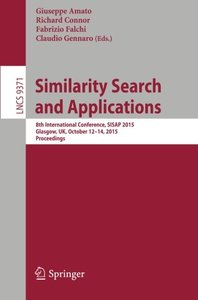 Similarity Search and Applications: 8th International Conference, SISAP 2015, Glasgow, UK, October 12-14, 2015, Proceedings (Lecture Notes in Computer Science)-cover