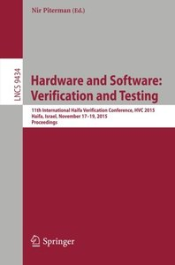 Hardware and Software: Verification and Testing: 11th International Haifa Verification Conference, HVC 2015, Haifa, Israel, November 17-19, 2015, Proceedings (Lecture Notes in Computer Science)-cover