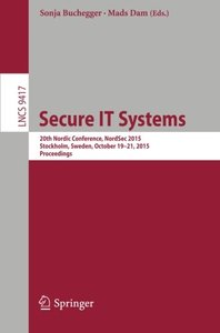 Secure IT Systems: 20th Nordic Conference, NordSec 2015, Stockholm, Sweden, October 19-21, 2015, Proceedings (Lecture Notes in Computer Science)