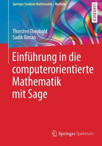Einführung in die computerorientierte Mathematik mit Sage (Springer Studium Mathematik - Bachelor) (German Edition)-cover