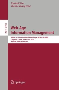 Web-Age Information Management: WAIM 2015 International Workshops: HENA, HRSUNE, Qingdao, China, June 8-10, 2015, Revised Selected Papers (Lecture Notes in Computer Science)-cover