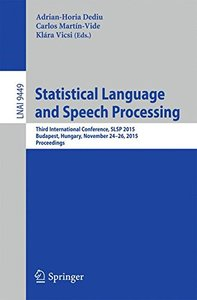 Statistical Language and Speech Processing: Third International Conference, SLSP 2015, Budapest, Hungary, November 24-26, 2015, Proceedings (Lecture Notes in Computer Science)-cover