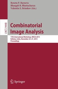 Combinatorial Image Analysis: 17th International Workshop, IWCIA 2015, Kolkata, India, November 24-27, 2015. Proceedings (Lecture Notes in Computer Science)-cover