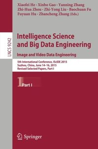 Intelligence Science and Big Data Engineering. Image and Video Data Engineering: 5th International Conference, IScIDE 2015, Suzhou, China, June 14-16, ... Part I (Lecture Notes in Computer Science)-cover
